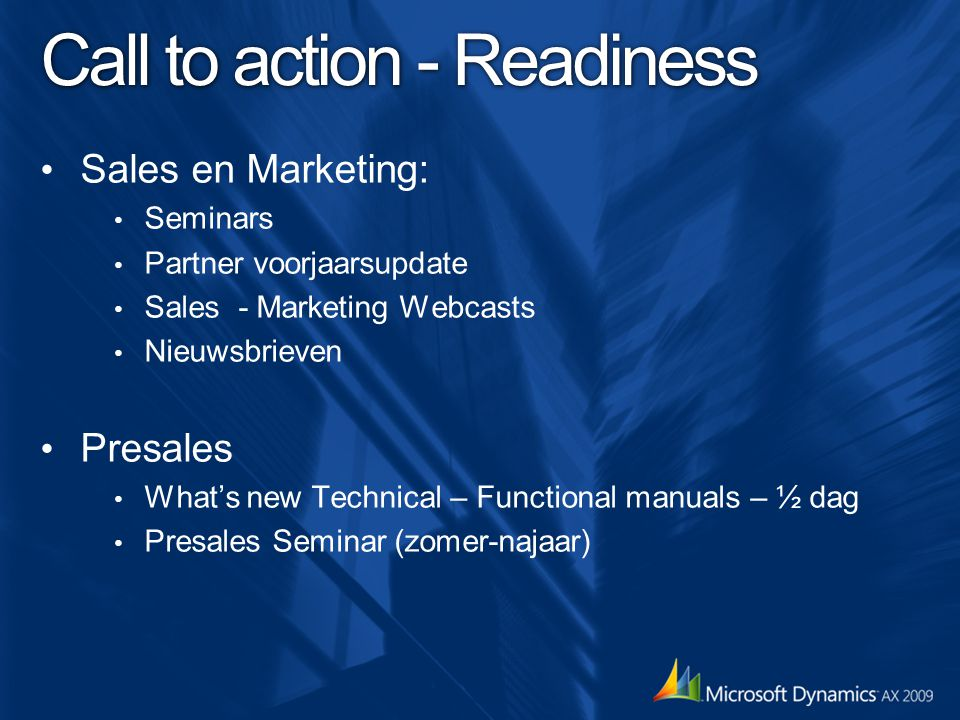 Call to action - Readiness Sales en Marketing: Seminars Partner voorjaarsupdate Sales - Marketing Webcasts Nieuwsbrieven Presales What's new Technical – Functional manuals – ½ dag Presales Seminar (zomer-najaar)