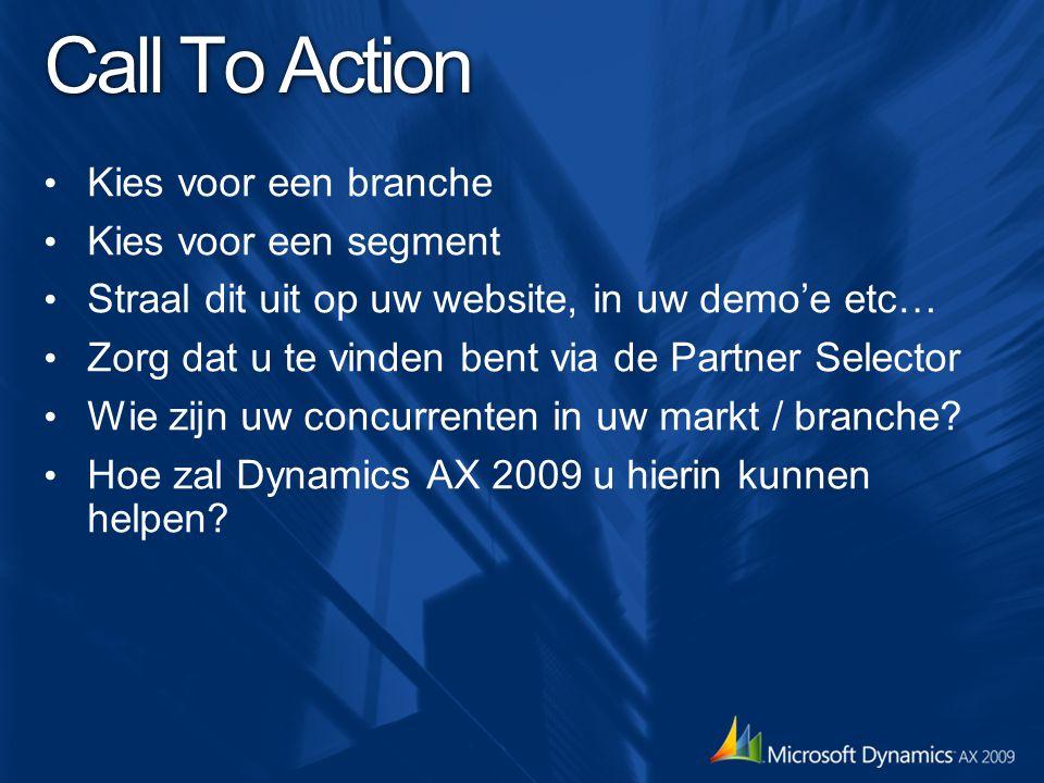 Call To Action Kies voor een branche Kies voor een segment Straal dit uit op uw website, in uw demo'e etc… Zorg dat u te vinden bent via de Partner Se