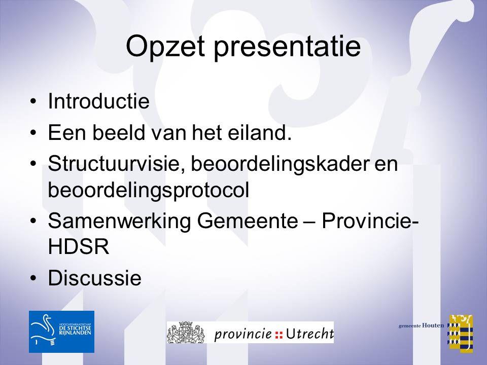 Opzet presentatie Introductie Een beeld van het eiland. Structuurvisie, beoordelingskader en beoordelingsprotocol Samenwerking Gemeente – Provincie- H