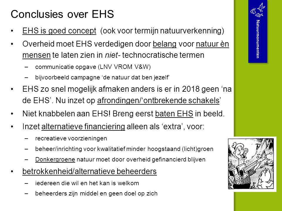 Conclusies over EHS EHS is goed concept (ook voor termijn natuurverkenning) Overheid moet EHS verdedigen door belang voor natuur èn mensen te laten zi