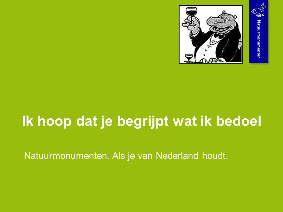 Ik hoop dat je begrijpt wat ik bedoel Natuurmonumenten. Als je van Nederland houdt.