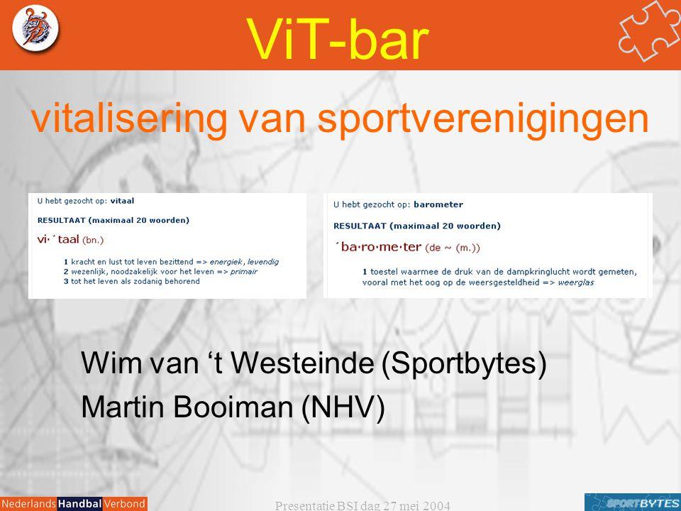 Presentatie BSI dag 27 mei 2004 vitalisering van sportverenigingen ViT-bar Wim van 't Westeinde (Sportbytes) Martin Booiman (NHV)