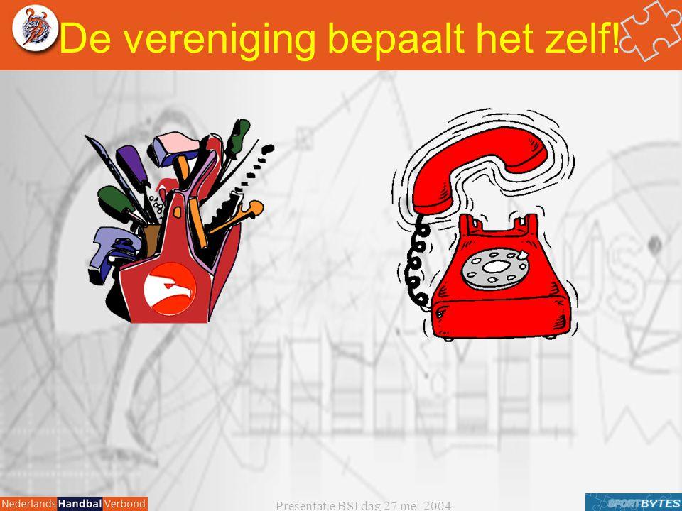 Presentatie BSI dag 27 mei 2004 De vereniging bepaalt het zelf!
