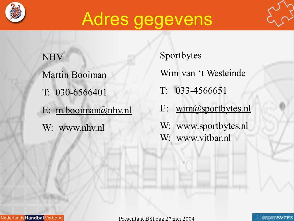 Presentatie BSI dag 27 mei 2004 Adres gegevens Sportbytes Wim van 't Westeinde T: 033-4566651 E: wim@sportbytes.nlwim@sportbytes.nl W: www.sportbytes.nl W: www.vitbar.nl NHV Martin Booiman T: 030-6566401 E: m.booiman@nhv.nlm.booiman@nhv.nl W: www.nhv.nl