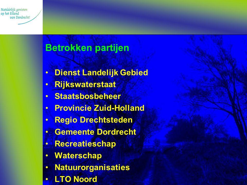 Betrokken partijen Dienst Landelijk Gebied Rijkswaterstaat Staatsbosbeheer Provincie Zuid-Holland Regio Drechtsteden Gemeente Dordrecht Recreatieschap Waterschap Natuurorganisaties LTO Noord