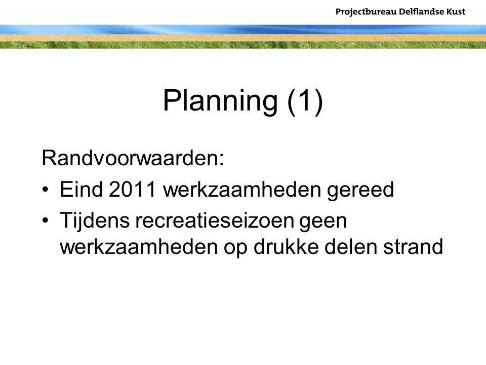 Planning (1) Randvoorwaarden: Eind 2011 werkzaamheden gereed Tijdens recreatieseizoen geen werkzaamheden op drukke delen strand
