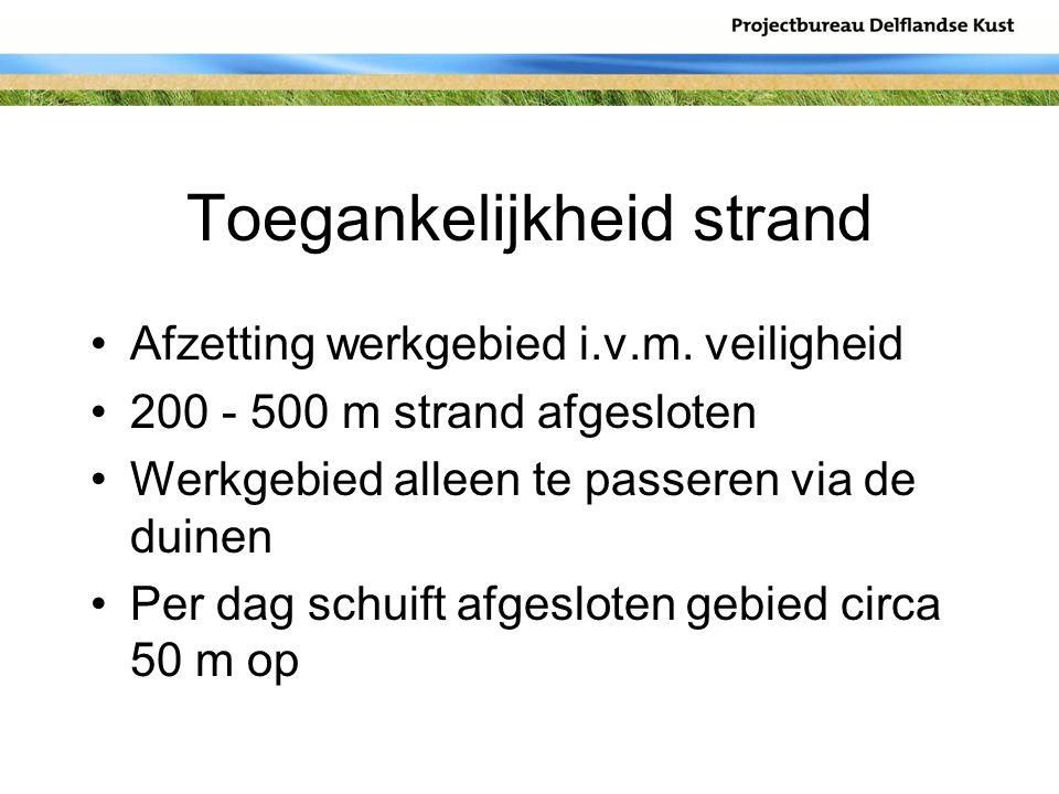 Toegankelijkheid strand Afzetting werkgebied i.v.m. veiligheid 200 - 500 m strand afgesloten Werkgebied alleen te passeren via de duinen Per dag schui