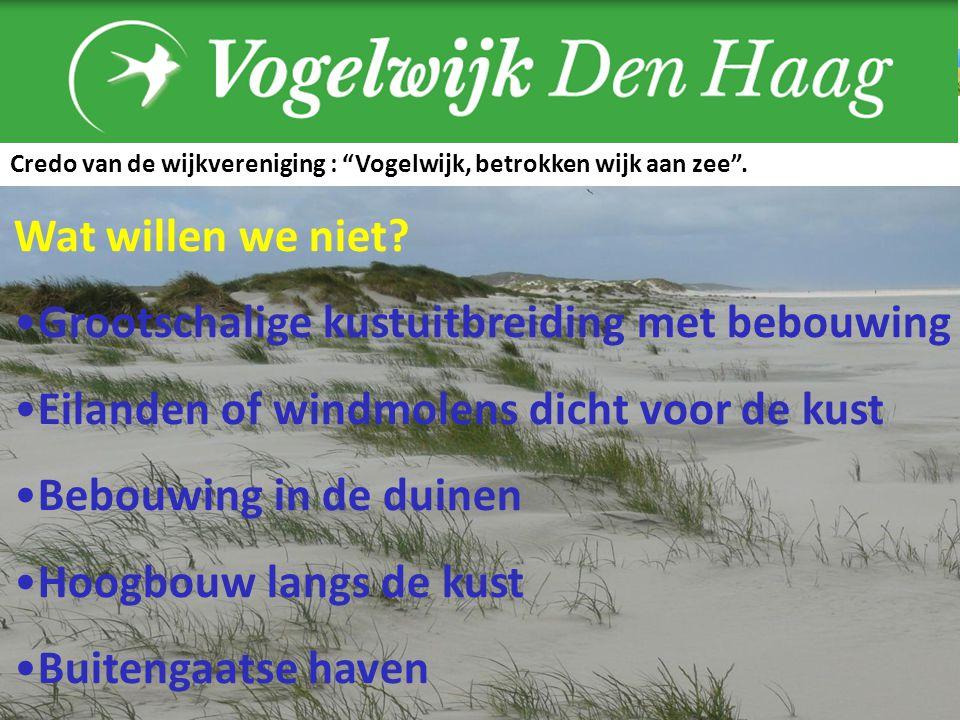 Wat willen we niet? Grootschalige kustuitbreiding met bebouwing Eilanden of windmolens dicht voor de kust Bebouwing in de duinen Hoogbouw langs de kus