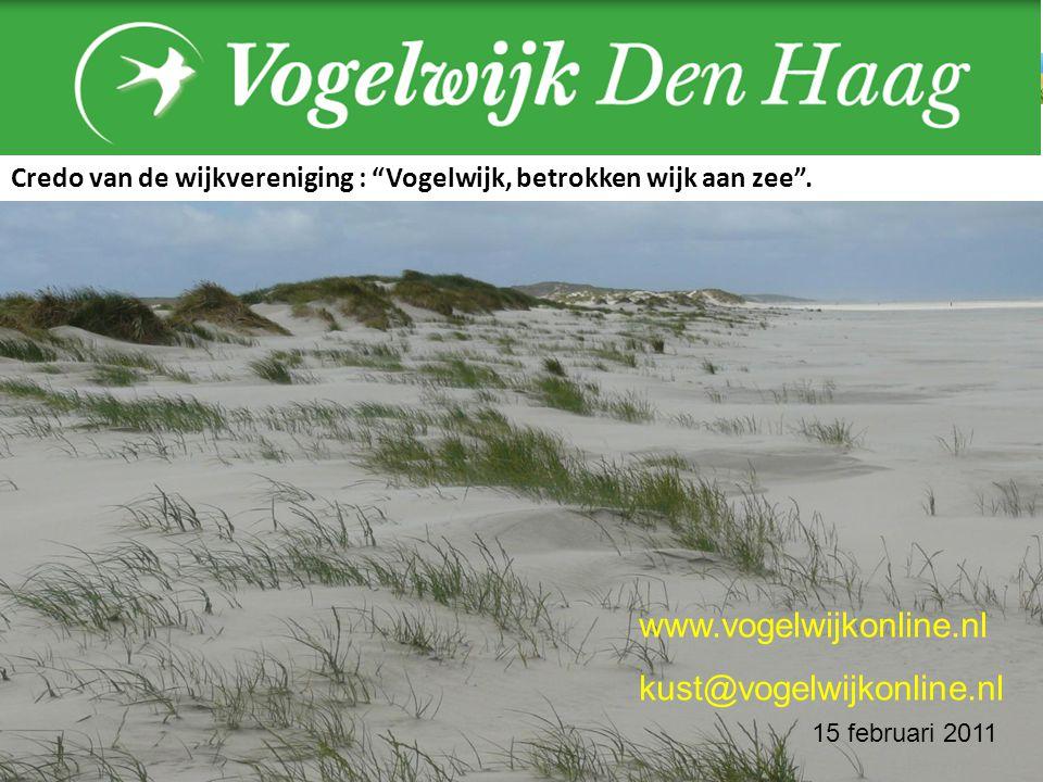 """www.vogelwijkonline.nl kust@vogelwijkonline.nl 15 februari 2011 Credo van de wijkvereniging : """"Vogelwijk, betrokken wijk aan zee""""."""