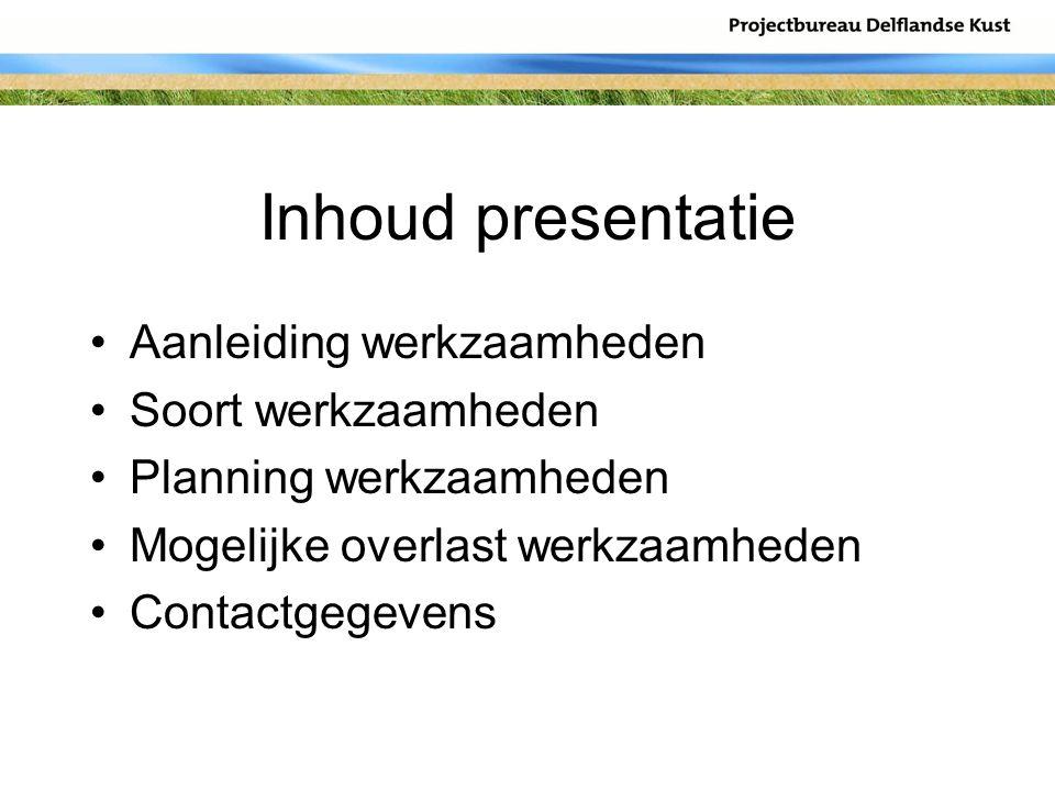 Inhoud presentatie Aanleiding werkzaamheden Soort werkzaamheden Planning werkzaamheden Mogelijke overlast werkzaamheden Contactgegevens