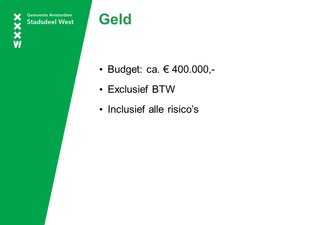 Geld Budget: ca. € 400.000,- Exclusief BTW Inclusief alle risico's