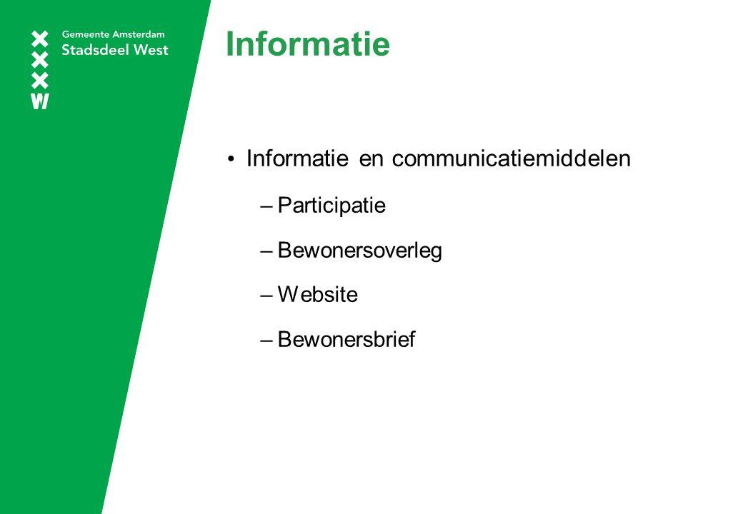 Informatie Informatie en communicatiemiddelen –Participatie –Bewonersoverleg –Website –Bewonersbrief