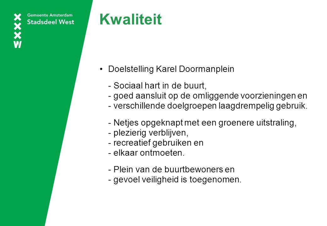 Kwaliteit Doelstelling Karel Doormanplein - Sociaal hart in de buurt, - goed aansluit op de omliggende voorzieningen en - verschillende doelgroepen laagdrempelig gebruik.