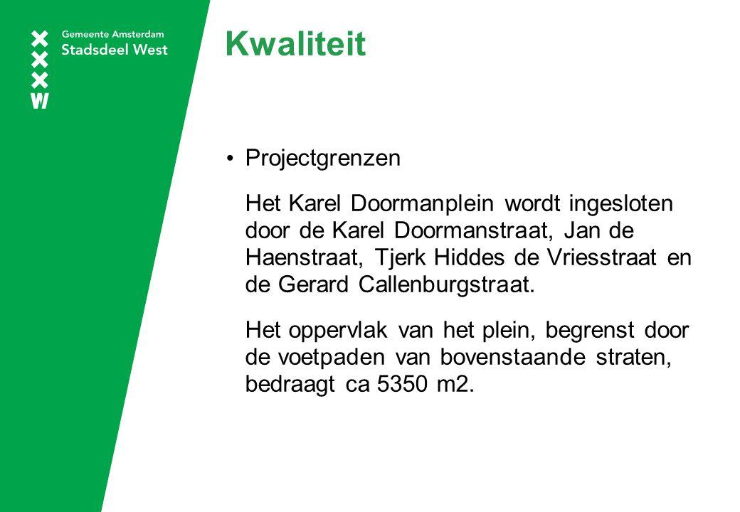 Kwaliteit Projectgrenzen Het Karel Doormanplein wordt ingesloten door de Karel Doormanstraat, Jan de Haenstraat, Tjerk Hiddes de Vriesstraat en de Ger