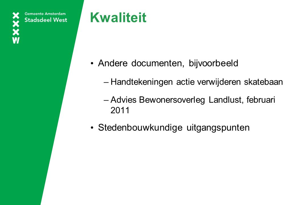 Kwaliteit Andere documenten, bijvoorbeeld –Handtekeningen actie verwijderen skatebaan –Advies Bewonersoverleg Landlust, februari 2011 Stedenbouwkundig