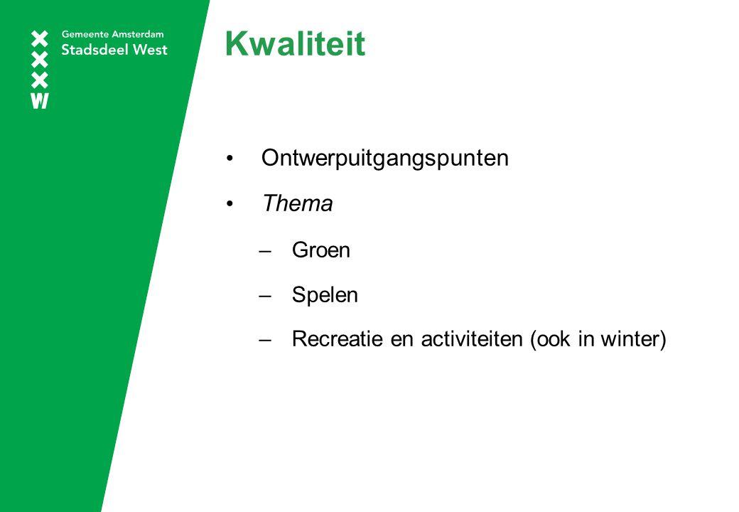Kwaliteit Ontwerpuitgangspunten Thema –Groen –Spelen –Recreatie en activiteiten (ook in winter)