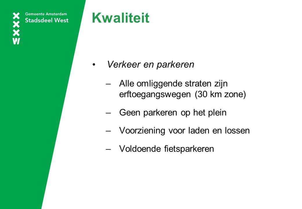 Kwaliteit Verkeer en parkeren –Alle omliggende straten zijn erftoegangswegen (30 km zone) –Geen parkeren op het plein –Voorziening voor laden en lossen –Voldoende fietsparkeren