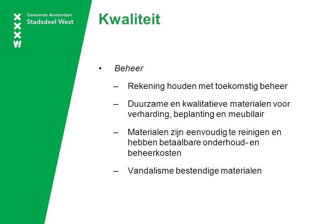 Kwaliteit Beheer –Rekening houden met toekomstig beheer –Duurzame en kwalitatieve materialen voor verharding, beplanting en meubilair –Materialen zijn