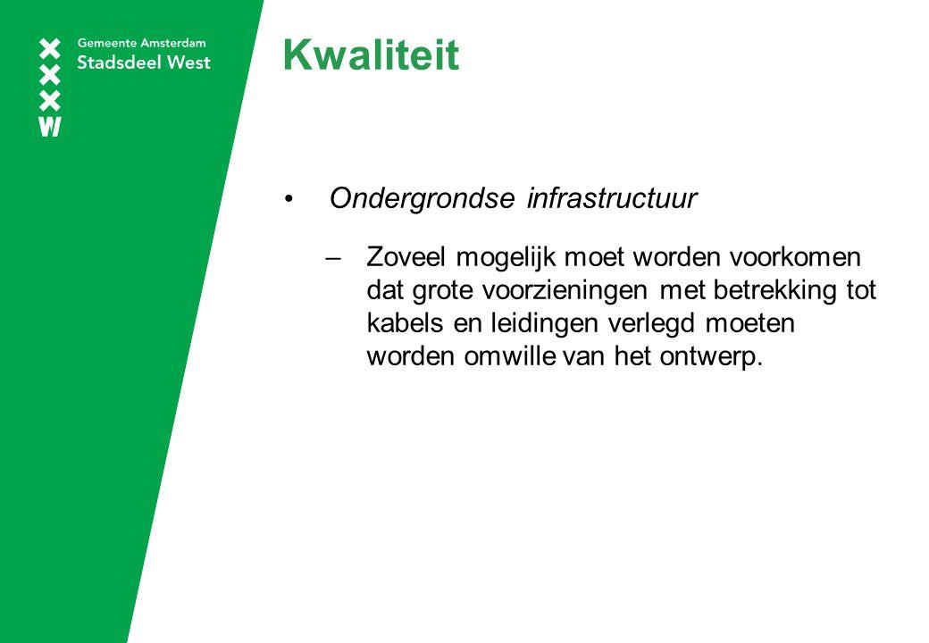 Kwaliteit Ondergrondse infrastructuur –Zoveel mogelijk moet worden voorkomen dat grote voorzieningen met betrekking tot kabels en leidingen verlegd moeten worden omwille van het ontwerp.