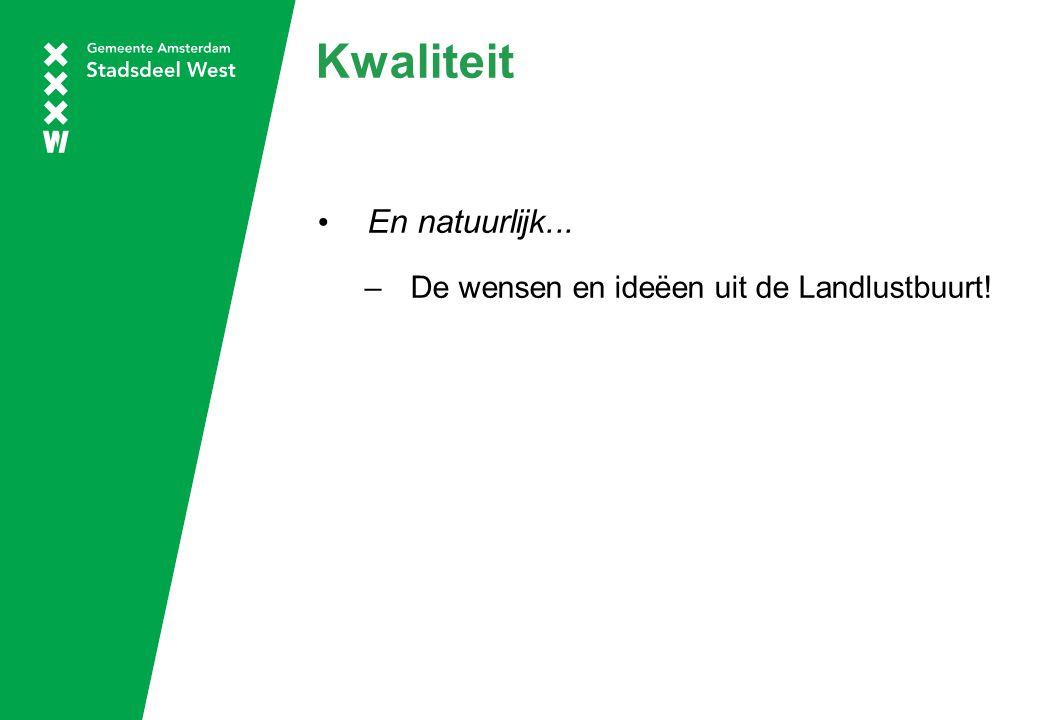 Kwaliteit En natuurlijk... –De wensen en ideëen uit de Landlustbuurt!