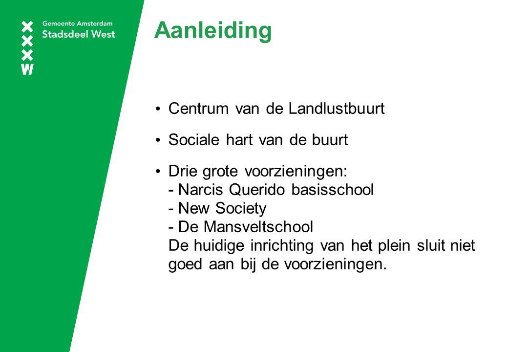 Aanleiding Centrum van de Landlustbuurt Sociale hart van de buurt Drie grote voorzieningen: - Narcis Querido basisschool - New Society - De Mansveltsc
