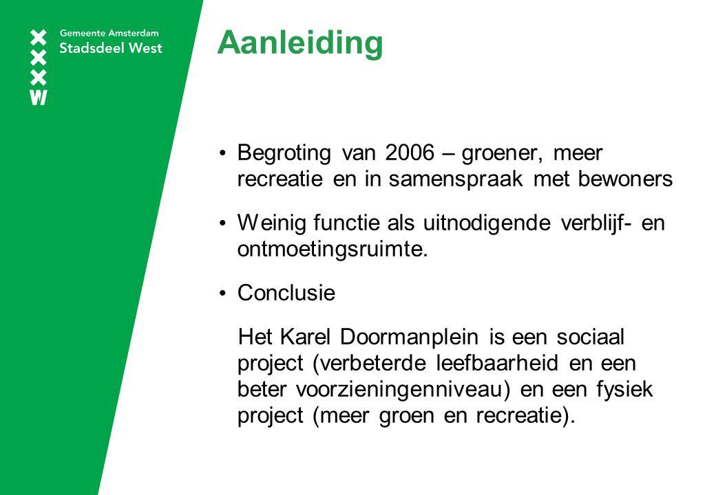 Aanleiding Begroting van 2006 – groener, meer recreatie en in samenspraak met bewoners Weinig functie als uitnodigende verblijf- en ontmoetingsruimte.