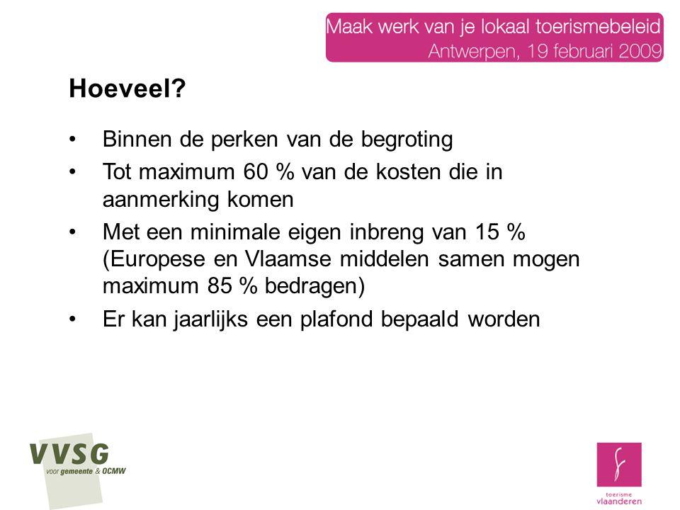 Binnen de perken van de begroting Tot maximum 60 % van de kosten die in aanmerking komen Met een minimale eigen inbreng van 15 % (Europese en Vlaamse
