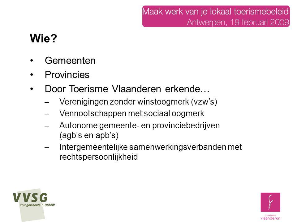 Gemeenten Provincies Door Toerisme Vlaanderen erkende… –Verenigingen zonder winstoogmerk (vzw's) –Vennootschappen met sociaal oogmerk –Autonome gemeen
