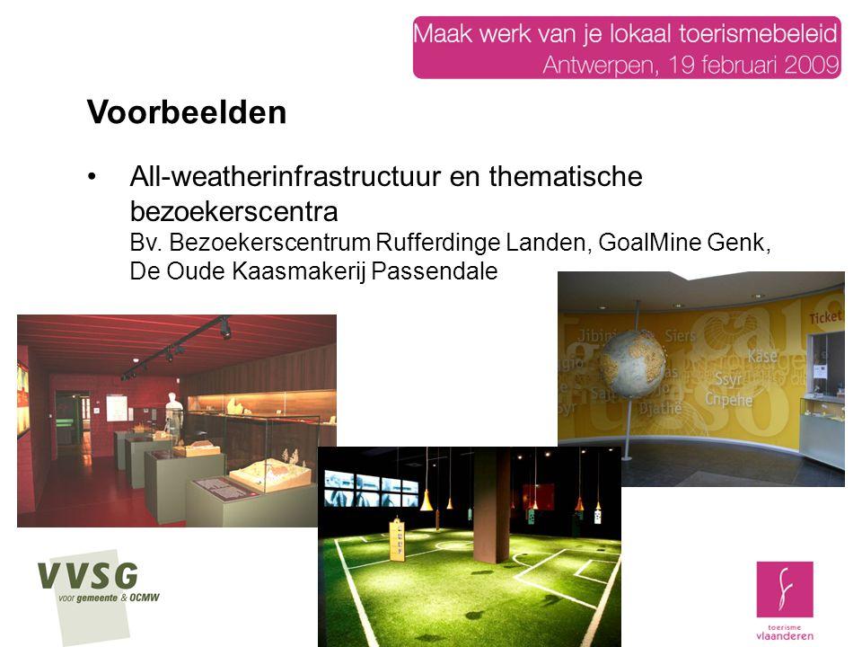All-weatherinfrastructuur en thematische bezoekerscentra Bv. Bezoekerscentrum Rufferdinge Landen, GoalMine Genk, De Oude Kaasmakerij Passendale Voorbe