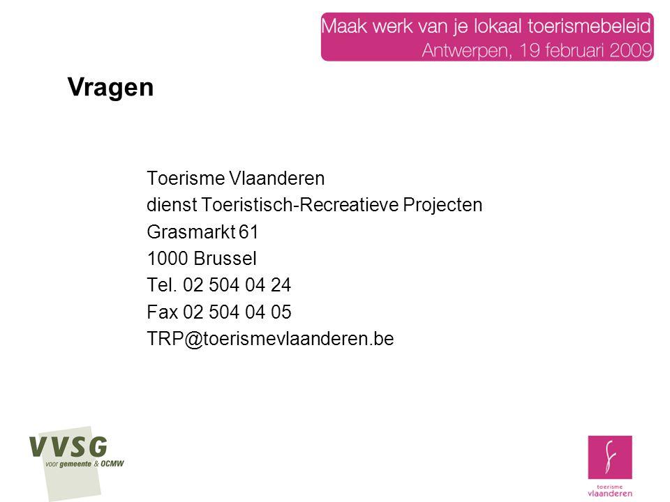 Toerisme Vlaanderen dienst Toeristisch-Recreatieve Projecten Grasmarkt 61 1000 Brussel Tel. 02 504 04 24 Fax 02 504 04 05 TRP@toerismevlaanderen.be Vr