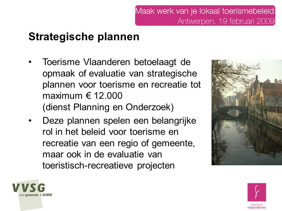 Toerisme Vlaanderen betoelaagt de opmaak of evaluatie van strategische plannen voor toerisme en recreatie tot maximum € 12.000 (dienst Planning en Ond