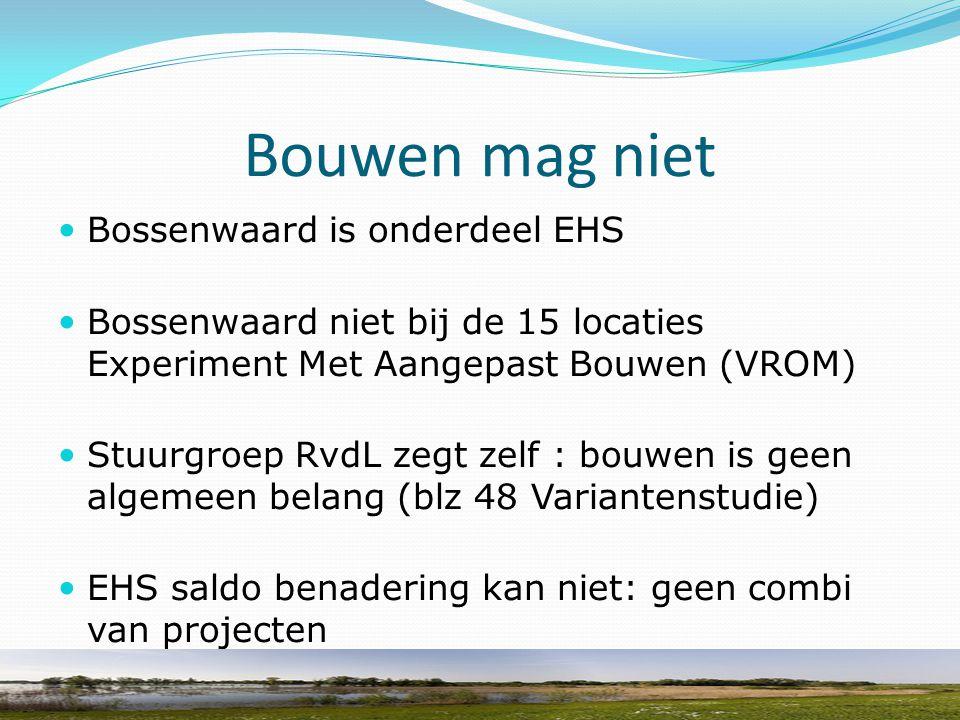 Bouwen mag niet Bossenwaard is onderdeel EHS Bossenwaard niet bij de 15 locaties Experiment Met Aangepast Bouwen (VROM) Stuurgroep RvdL zegt zelf : bo