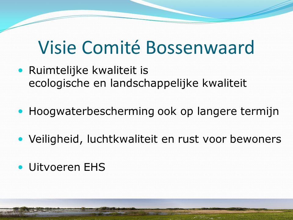 Visie Comité Bossenwaard Ruimtelijke kwaliteit is ecologische en landschappelijke kwaliteit Hoogwaterbescherming ook op langere termijn Veiligheid, lu