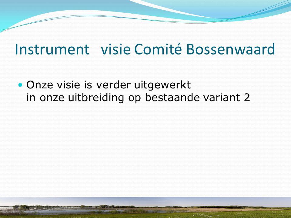Instrument visie Comité Bossenwaard Onze visie is verder uitgewerkt in onze uitbreiding op bestaande variant 2