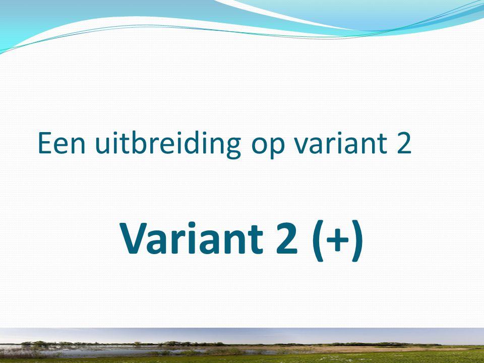 Een uitbreiding op variant 2 Variant 2 (+)