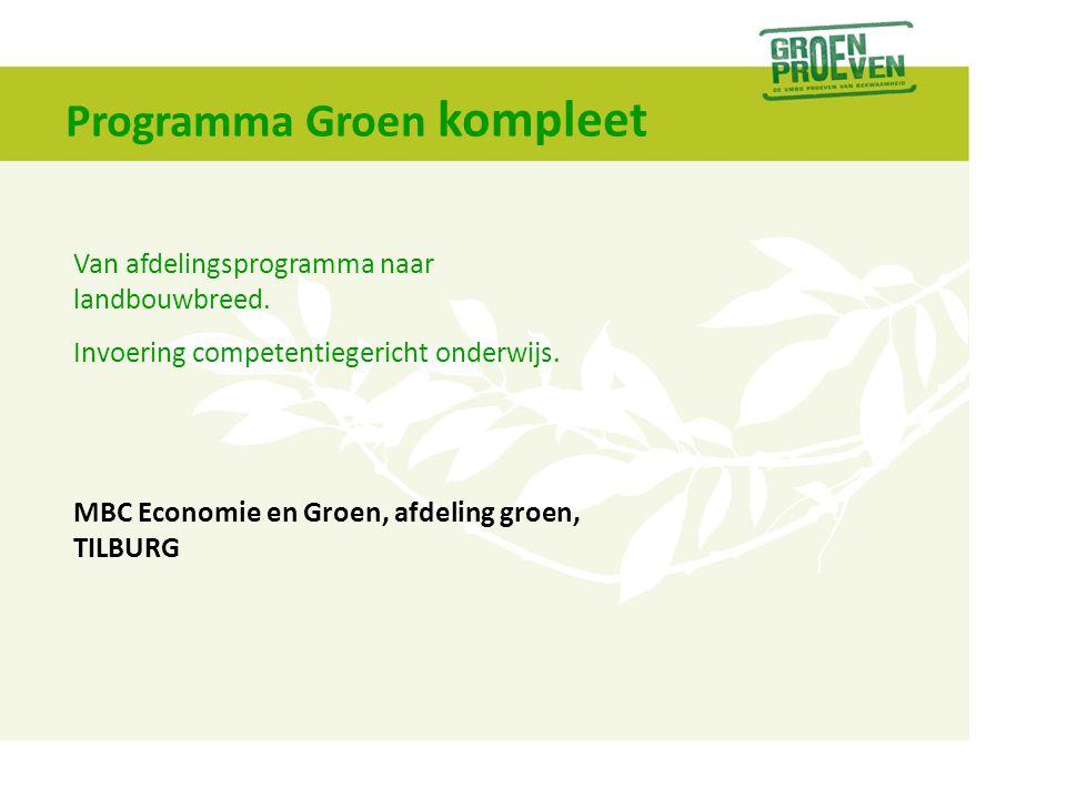 Programma Groen kompleet Van afdelingsprogramma naar landbouwbreed. Invoering competentiegericht onderwijs. MBC Economie en Groen, afdeling groen, TIL