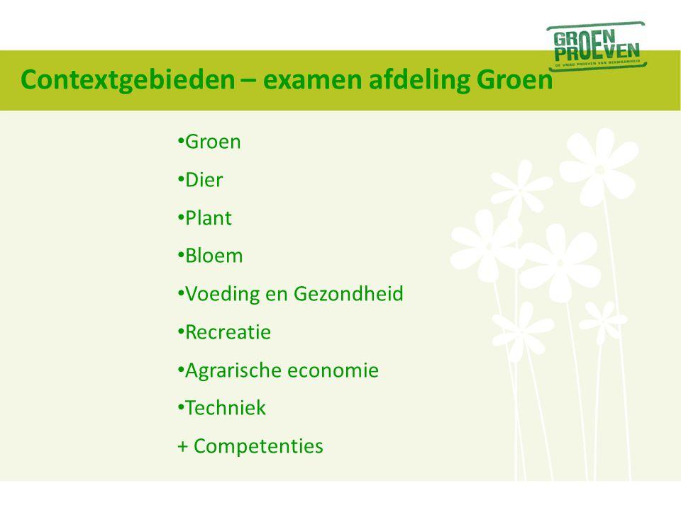 Contextgebieden – examen afdeling Groen Groen Dier Plant Bloem Voeding en Gezondheid Recreatie Agrarische economie Techniek + Competenties