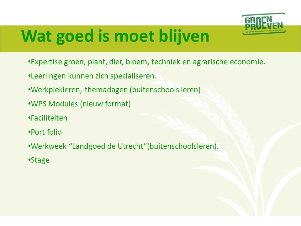 Wat goed is moet blijven Expertise groen, plant, dier, bloem, techniek en agrarische economie. Leerlingen kunnen zich specialiseren. Werkplekleren, th