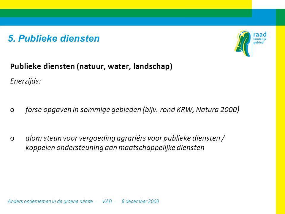 Anders ondernemen in de groene ruimte - VAB -9 december 2008 Publieke diensten (natuur, water, landschap) Enerzijds: oforse opgaven in sommige gebieden (bijv.