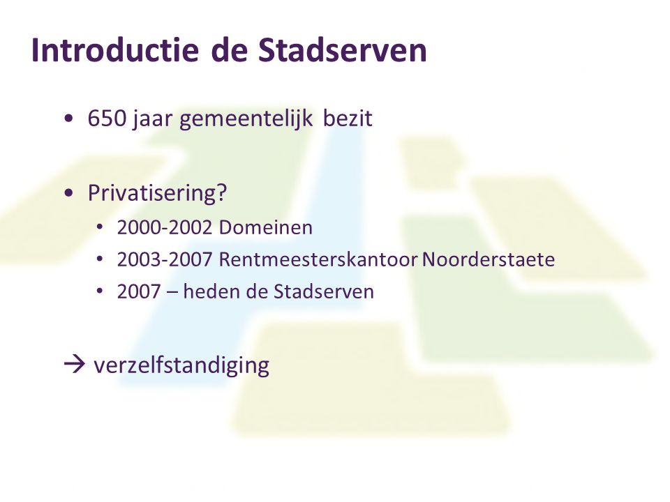 Introductie de Stadserven 650 jaar gemeentelijk bezit Privatisering? 2000-2002 Domeinen 2003-2007 Rentmeesterskantoor Noorderstaete 2007 – heden de St