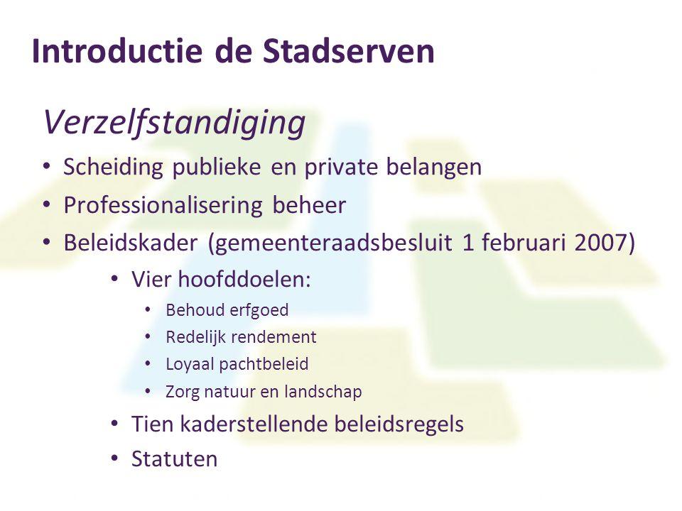 Introductie de Stadserven Verzelfstandiging Scheiding publieke en private belangen Professionalisering beheer Beleidskader (gemeenteraadsbesluit 1 feb