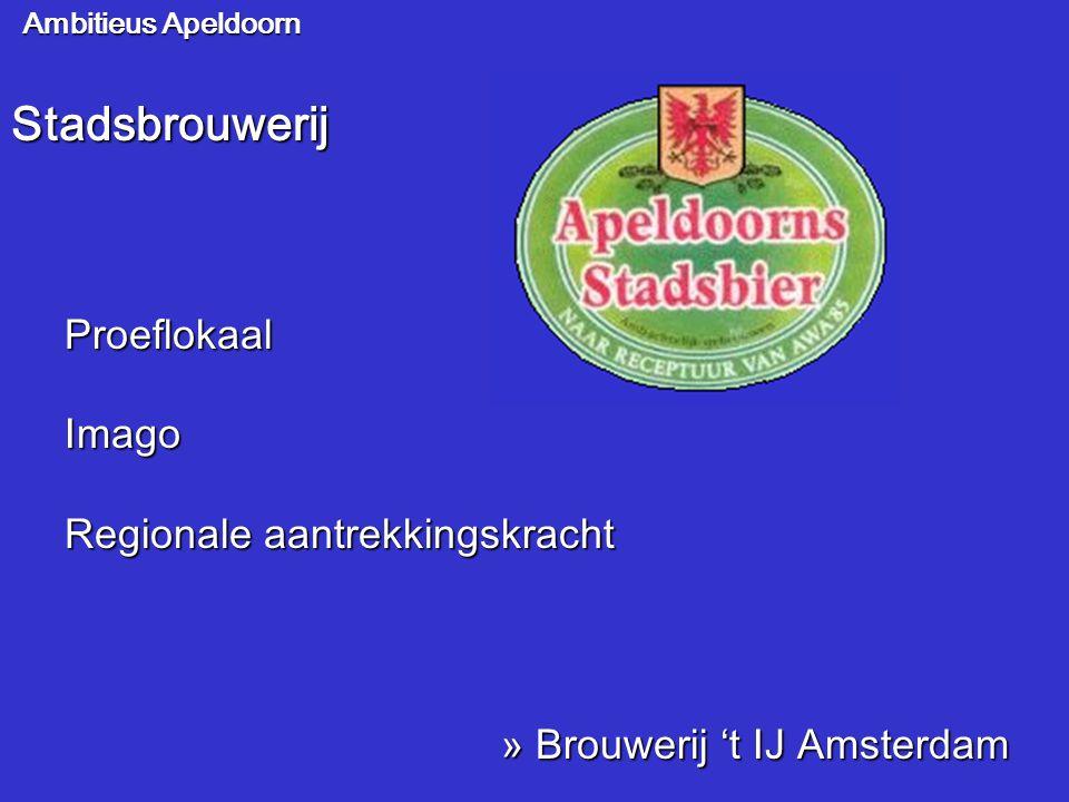 Ambitieus Apeldoorn Stadsbrouwerij Proeflokaal Imago Regionale aantrekkingskracht » Brouwerij 't IJ Amsterdam