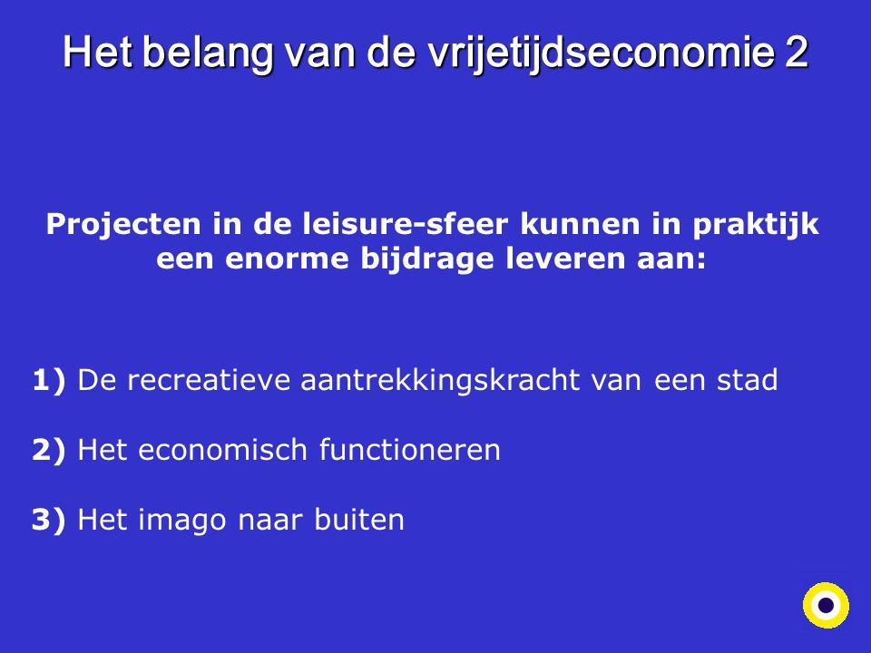 Het belang van de vrijetijdseconomie 2 Projecten in de leisure-sfeer kunnen in praktijk een enorme bijdrage leveren aan: 1) De recreatieve aantrekking