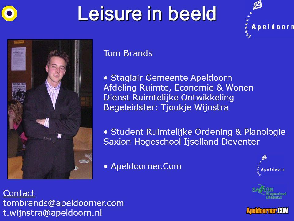 Leisure in beeld Contact tombrands@apeldoorner.com t.wijnstra@apeldoorn.nl Tom Brands Stagiair Gemeente Apeldoorn Afdeling Ruimte, Economie & Wonen Di