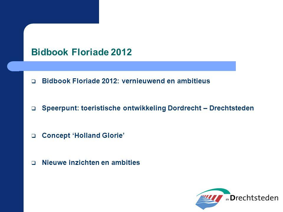 Bidbook Floriade 2012  Bidbook Floriade 2012: vernieuwend en ambitieus  Speerpunt: toeristische ontwikkeling Dordrecht – Drechtsteden  Concept 'Hol