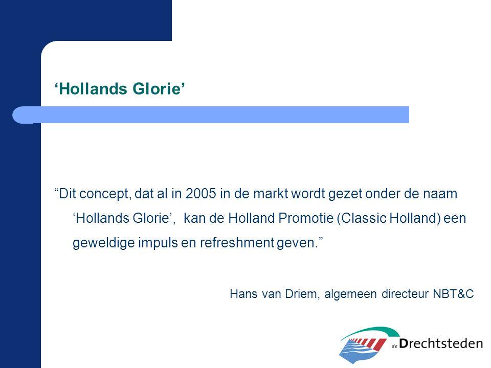 """""""Dit concept, dat al in 2005 in de markt wordt gezet onder de naam 'Hollands Glorie', kan de Holland Promotie (Classic Holland) een geweldige impuls e"""