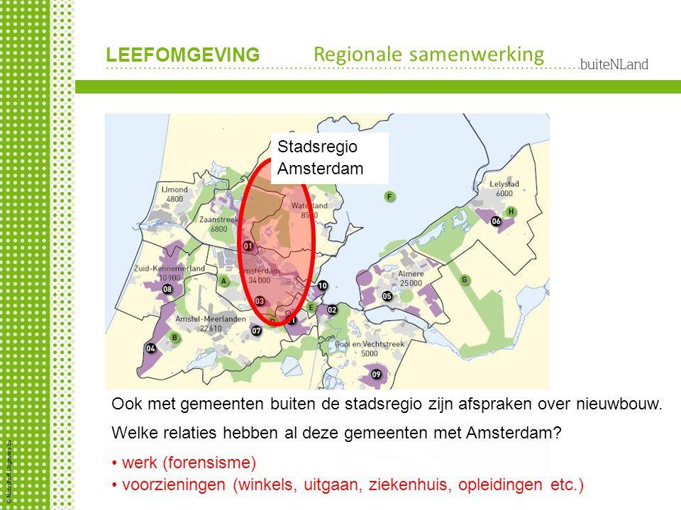 LEEFOMGEVING Regionale samenwerking Ook met gemeenten buiten de stadsregio zijn afspraken over nieuwbouw. Stadsregio Amsterdam werk (forensisme) voorz