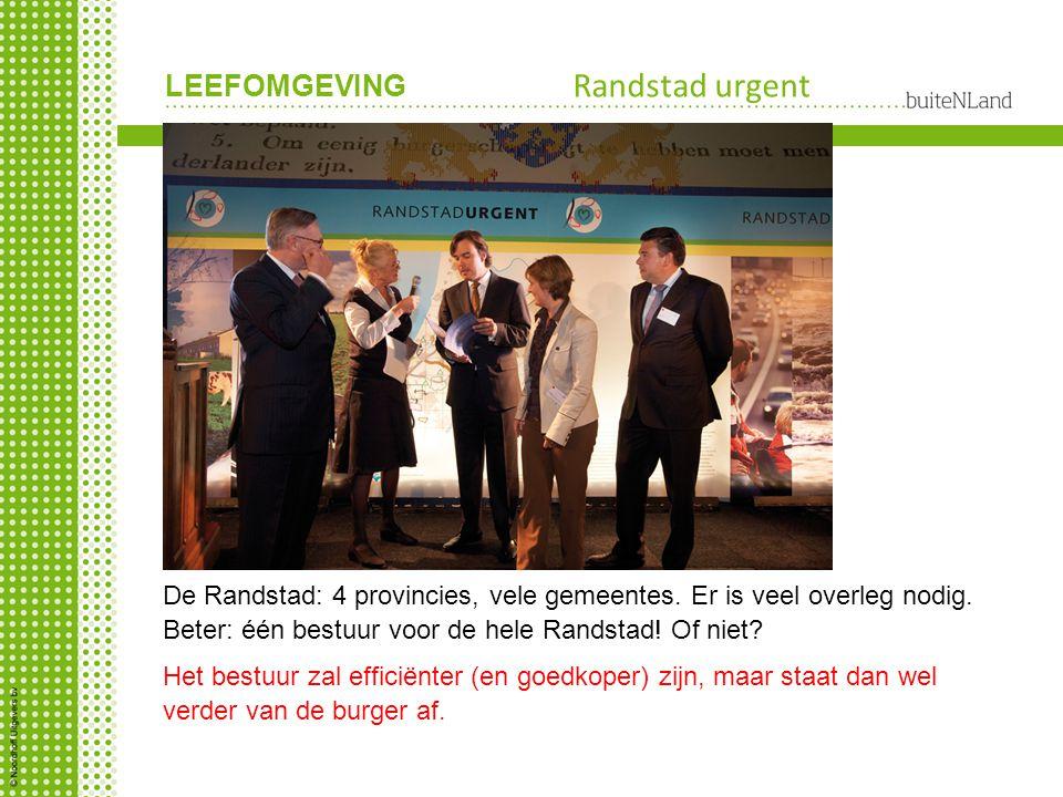 LEEFOMGEVING Randstad urgent De Randstad: 4 provincies, vele gemeentes. Er is veel overleg nodig. Beter: één bestuur voor de hele Randstad! Of niet? H