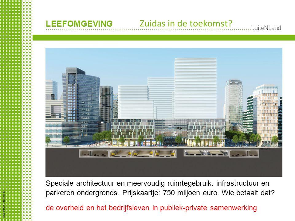 LEEFOMGEVING Zuidas in de toekomst? Speciale architectuur en meervoudig ruimtegebruik: infrastructuur en parkeren ondergronds. Prijskaartje: 750 miljo
