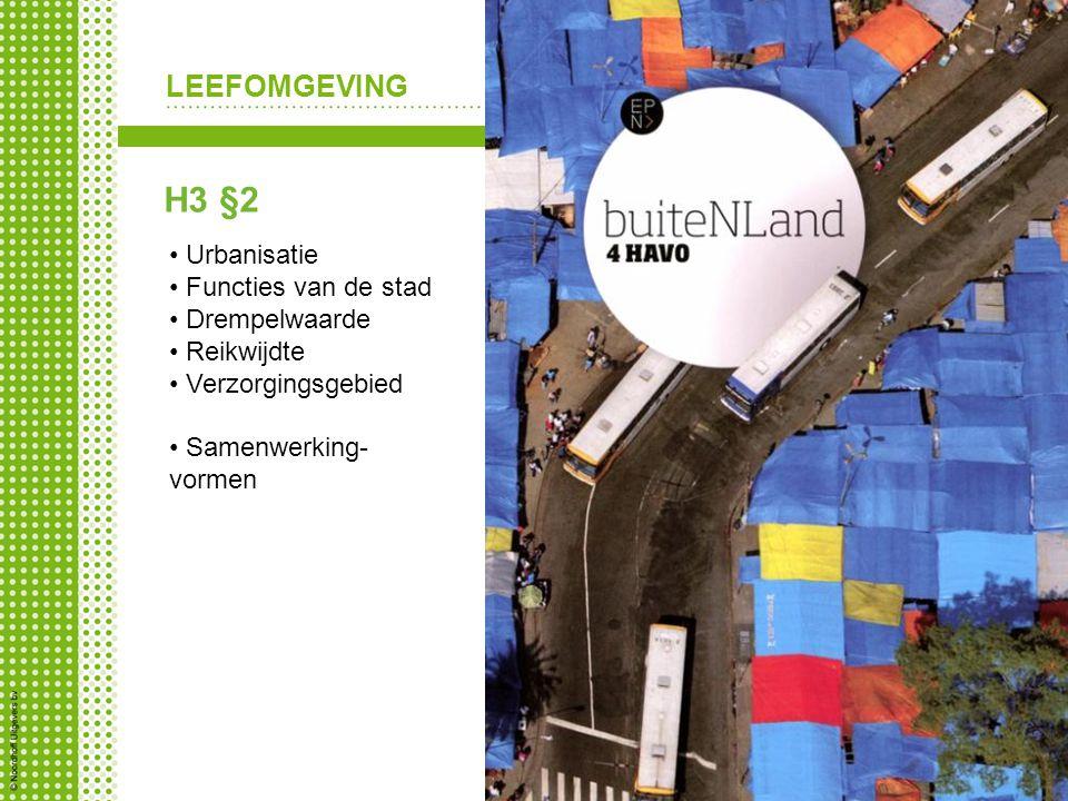 LEEFOMGEVING H3 §2 Urbanisatie Functies van de stad Drempelwaarde Reikwijdte Verzorgingsgebied Samenwerking- vormen